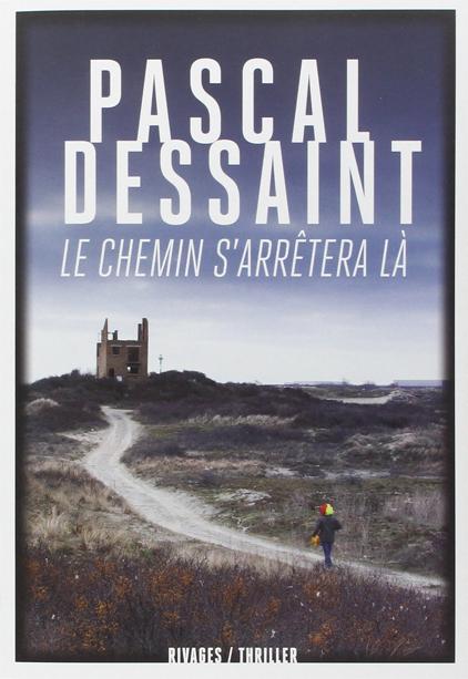 ♥ Le Chemin s'arrêtera là, de Pascal Dessaint